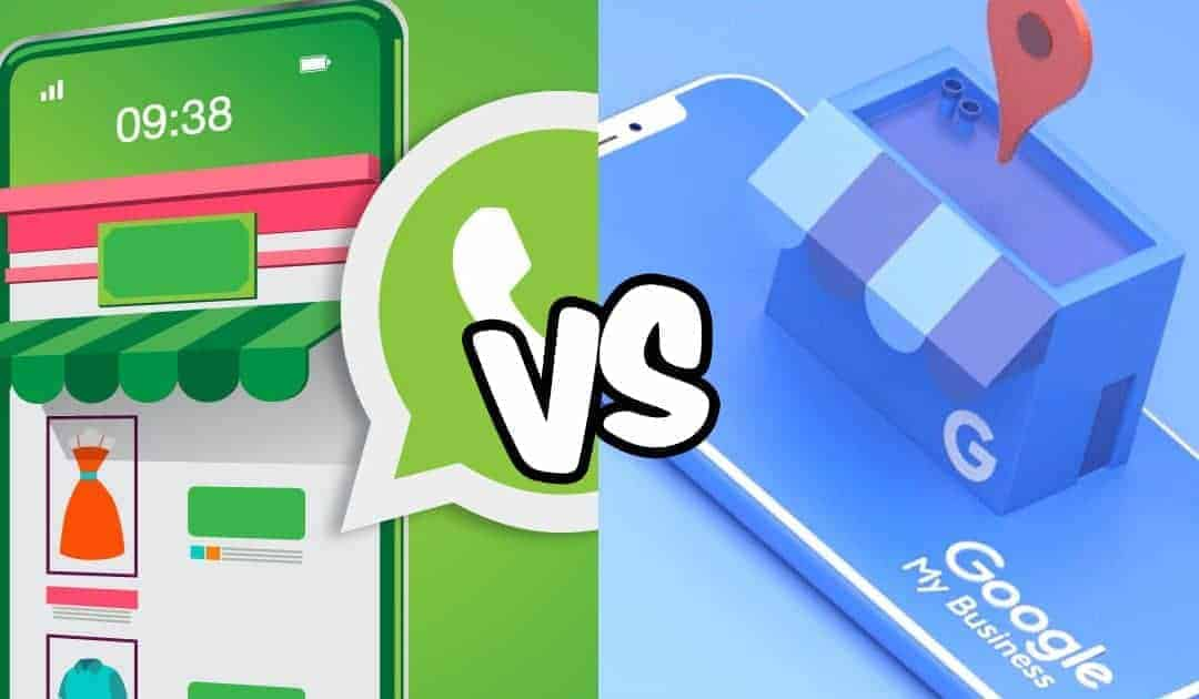 WhatsApp Business vs Google My Business: how they work and how are they different